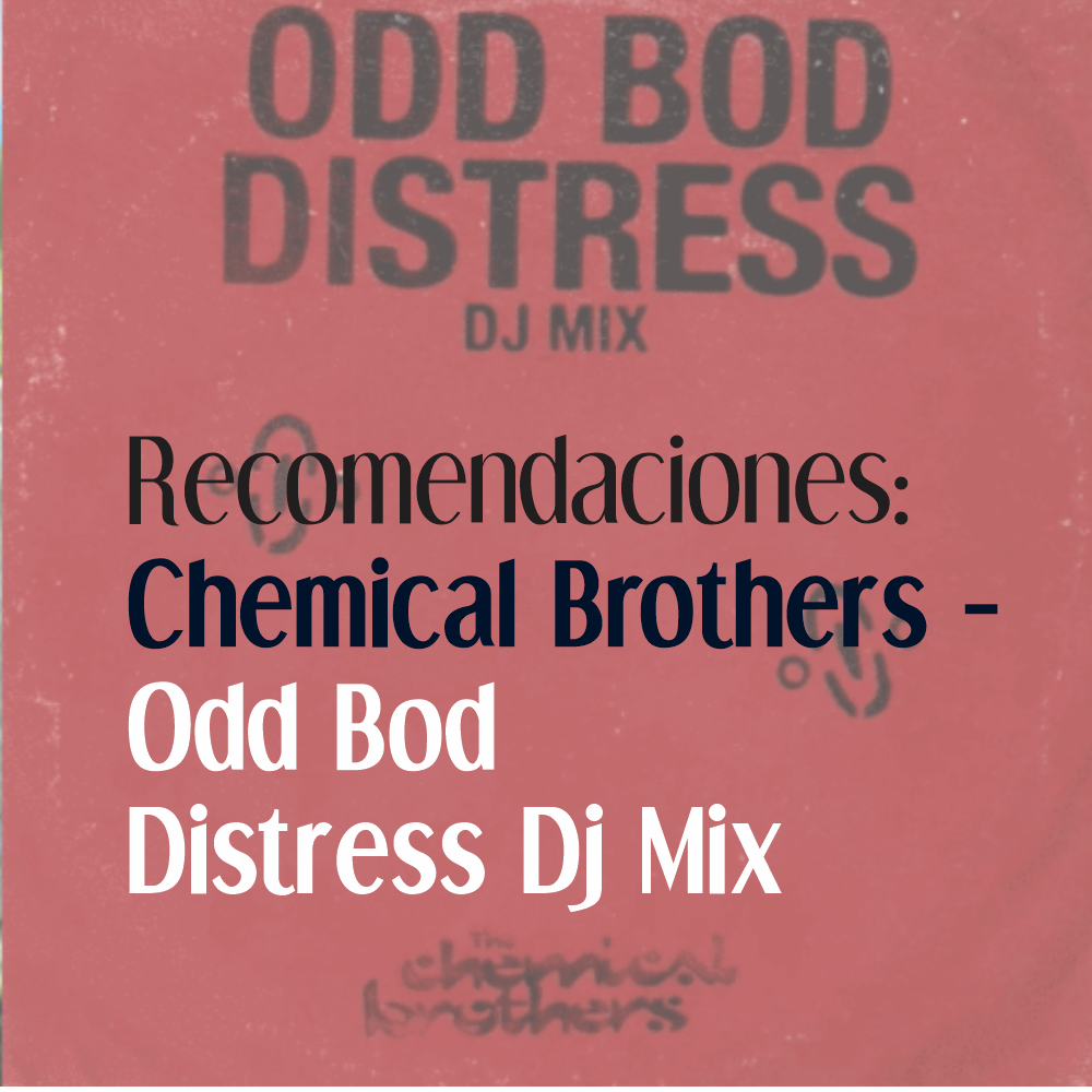 Recomendaciones – Chemical Brothers Odd Bod Distress Dj Mix