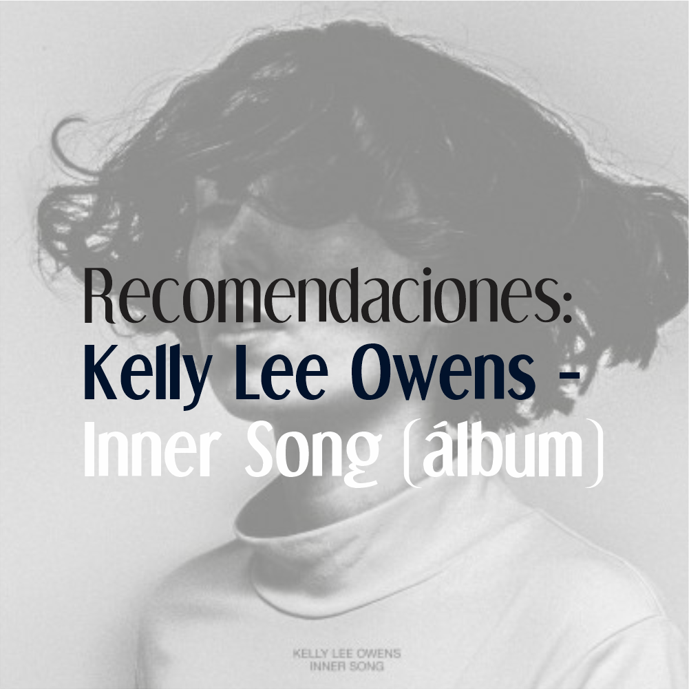 Recomendaciones – Kelly Lee Owens «Inner Song»